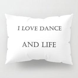 I LOVE Dance and Life Pillow Sham