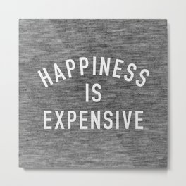Happiness is Expensive Metal Print
