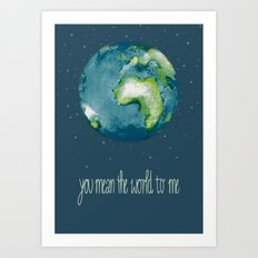 you mean the world to me Art Print