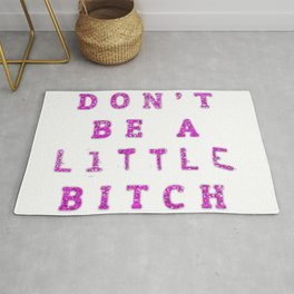 Don't Be A little BITCH Rug