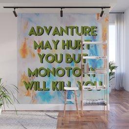 Motivational - advanture may hurt you but monotony will kill you Wall Mural