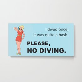 Quite a Bash No Diving Funny Pool Sign Metal Print