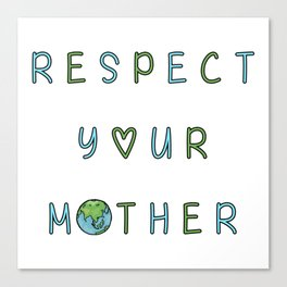 Respect Your Mother Earth Canvas Print