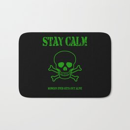 Stay Calm - Nobody Ever Gets Out Alive Bath Mat