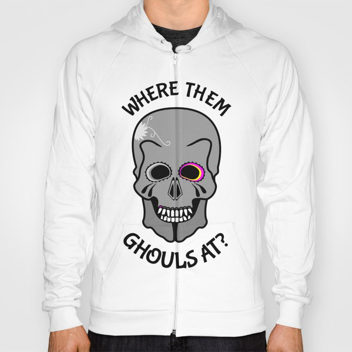 Skull | Where them ghouls at? Hoody