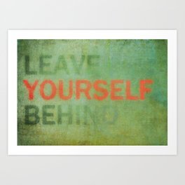 Leave Yourself Behind Art Print