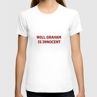 will graham T-shirts featuring Will Graham Is Innocent by TheseRmyDesigns