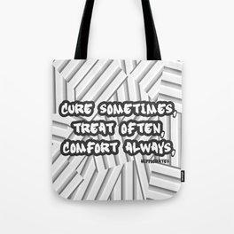 Cure sometimes, treat often, comfort always Tote Bag