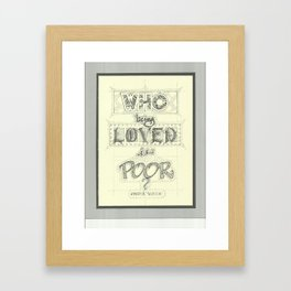 Who, being loved, is poor? Framed Art Print