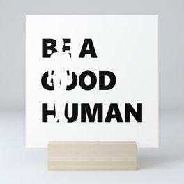 Be A Good Human Kindness Gifts Mini Art Print