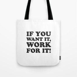 If you want it, work for it - Motivational quotes Tote Bag