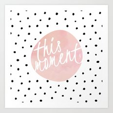 This moment- Polkadots and pink Typography Art Print