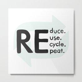 Reduce, reuse, recycle, repeat. Be eco Metal Print