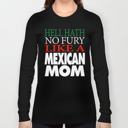 Gift For Mexican Mom Hell hath no fury Long Sleeve T-shirt