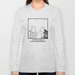 I Do Not Have A Big Nose! Long Sleeve T-shirt