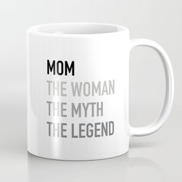 Mom The Woman The Myth The Legend Coffee Mug