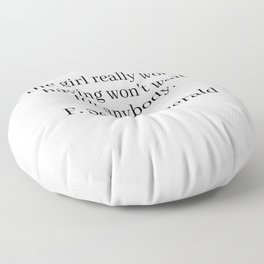 the girl really worth having won't wait for anybody (fitzgerald quote) Floor Pillow