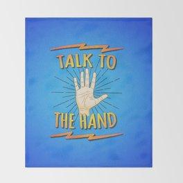 Talk to the hand! Funny Nerd & Geek Humor Statement Throw Blanket