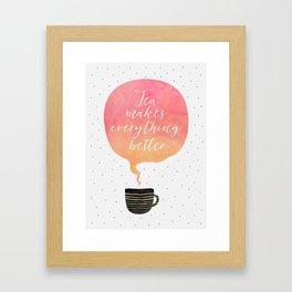 Tea Makes Everything Better Framed Art Print