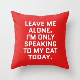 Leave Me Alone. I'm Only Speaking To My Cat Today. (Red) Throw Pillow