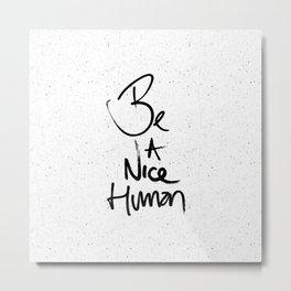 Be a Nice Human Typography Design Metal Print