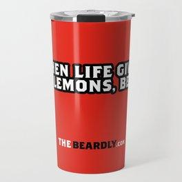 WHEN LIFE GIVES YOU LEMONS, BEARD. Travel Mug