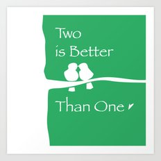 Two Are Better Than One Art Print