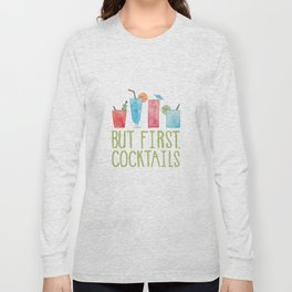 But First, Cocktails. Long Sleeve T-shirt