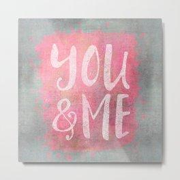 You and me Love typography Metal Print