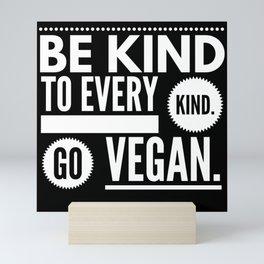 Be Kind To Every Kind  Go Vegan Mini Art Print