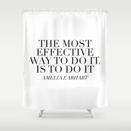 The Most Effective Way to Do It, Is To Do It. -Amelia Earhart Shower Curtain