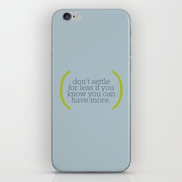 Don't Settle For Less iPhone Skin