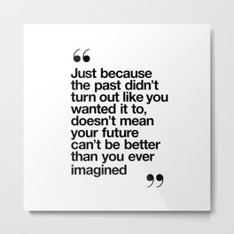 Better Than You Ever Imagined black and white monochrome typography poster design home wall bedroom Metal Print