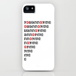You Annoy Me iPhone Case