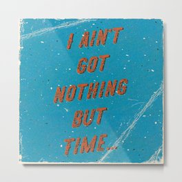 I ain't got nothing but time - A Hell Songbook Edition Metal Print