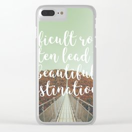 Difficult roads often lead to beautiful destinations Clear iPhone Case