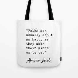"""Folks are usually about as happy as they make their minds up to be."" Tote Bag"