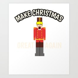Christmas Anti Trump Nutcracker funny gift Art Print