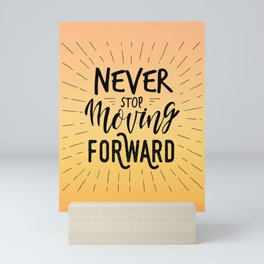Never Stop Moving Forward / motivational quote Mini Art Print