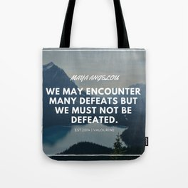 Maya Angelou Quote | We may encounter many defeats but we must not be defeated. Tote Bag