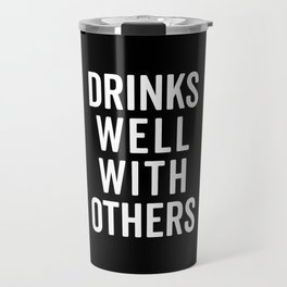 Drinks Well With Others 2 Funny Quote Travel Mug