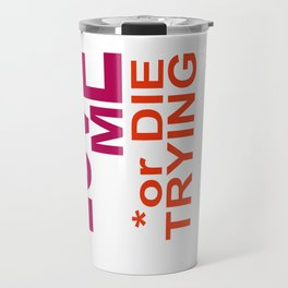 LOVE ME or DIE TRYING Travel Mug