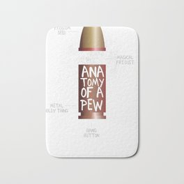 The anatomy of a pew funny bullet assembly shirt Bath Mat