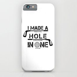 I Made A Hole In One Funny Golf Golfer Golfing Club Gift iPhone Case