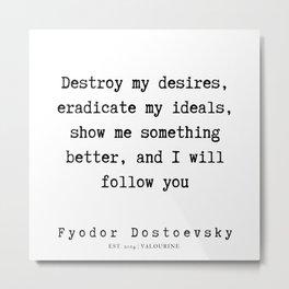 70    | Fyodor Dostoevsky Quotes | 190801 Metal Print