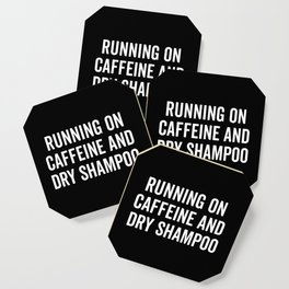 Caffeine And Dry Shampoo Funny Quote Coaster