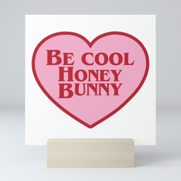 Be Cool Honey Bunny, Funny Movie Quote Mini Art Print
