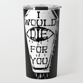 I Would Die For You Travel Mug