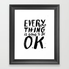 EVERY THING IS GOING TO BE O.K. Framed Art Print