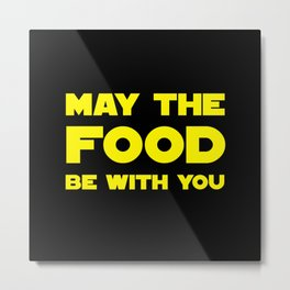 May the Food be with you Metal Print
